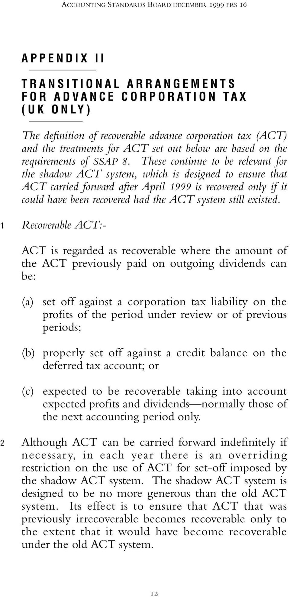 These continue to be relevant for the shadow ACT system, which is designed to ensure that ACT carried forward after April 1999 is recovered only if it could have been recovered had the ACT system