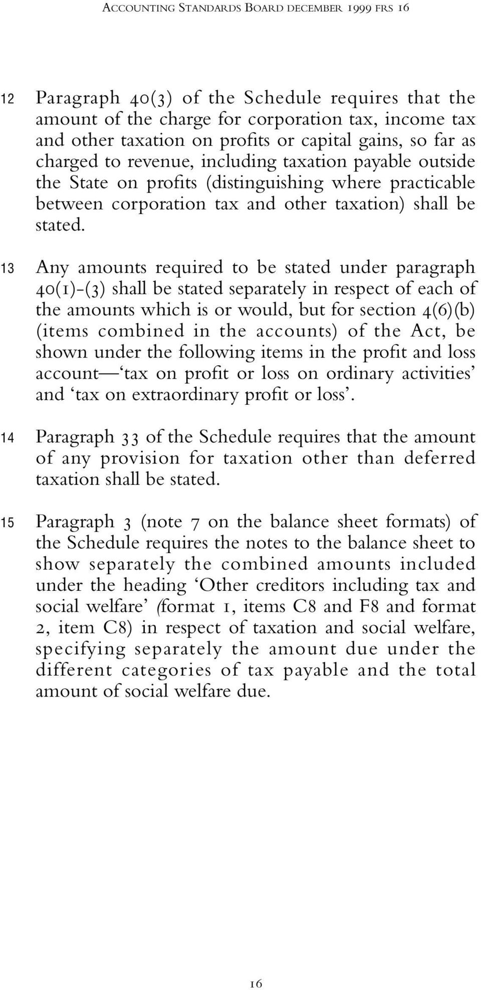 Any amounts required to be stated under paragraph 40(1)-(3) shall be stated separately in respect of each of the amounts which is or would, but for section 4(6)(b) (items combined in the accounts) of
