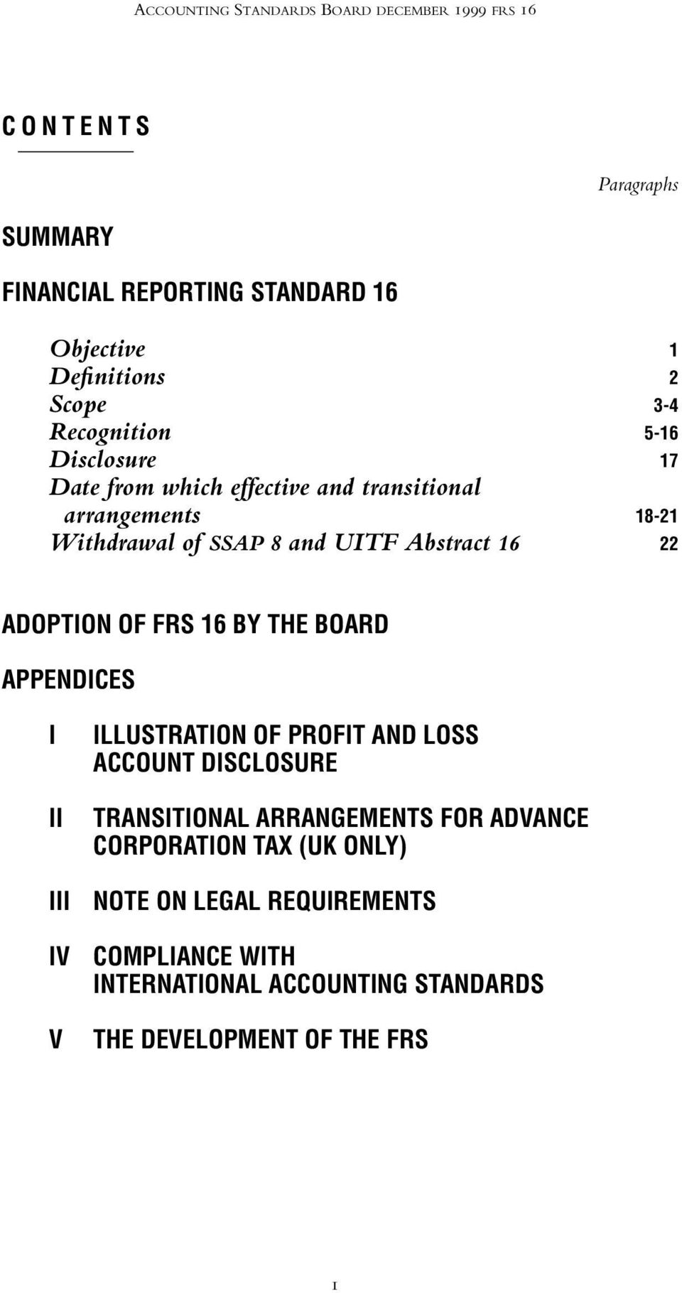 22 ADOPTION OF FRS 16 BY THE BOARD APPENDICES I II ILLUSTRATION OF PROFIT AND LOSS ACCOUNT DISCLOSURE TRANSITIONAL ARRANGEMENTS FOR ADVANCE