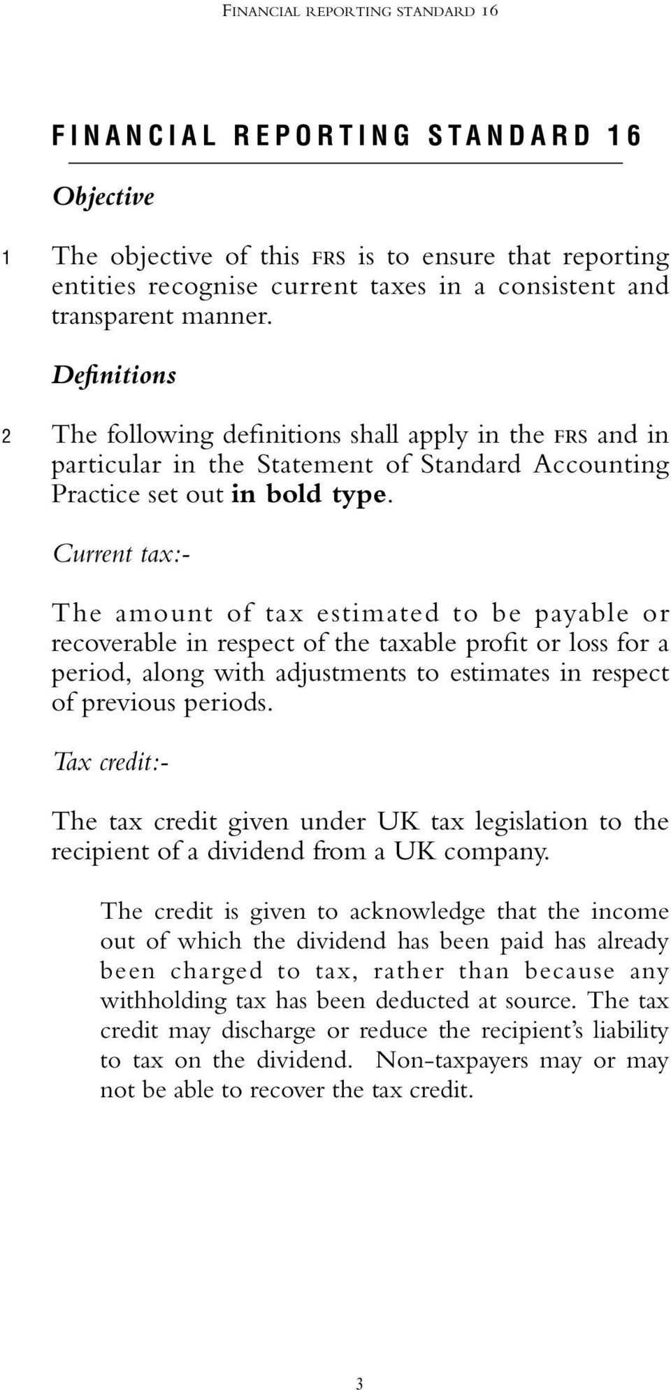 Current tax:- The amount of tax estimated to be payable or recoverable in respect of the taxable profit or loss for a period, along with adjustments to estimates in respect of previous periods.