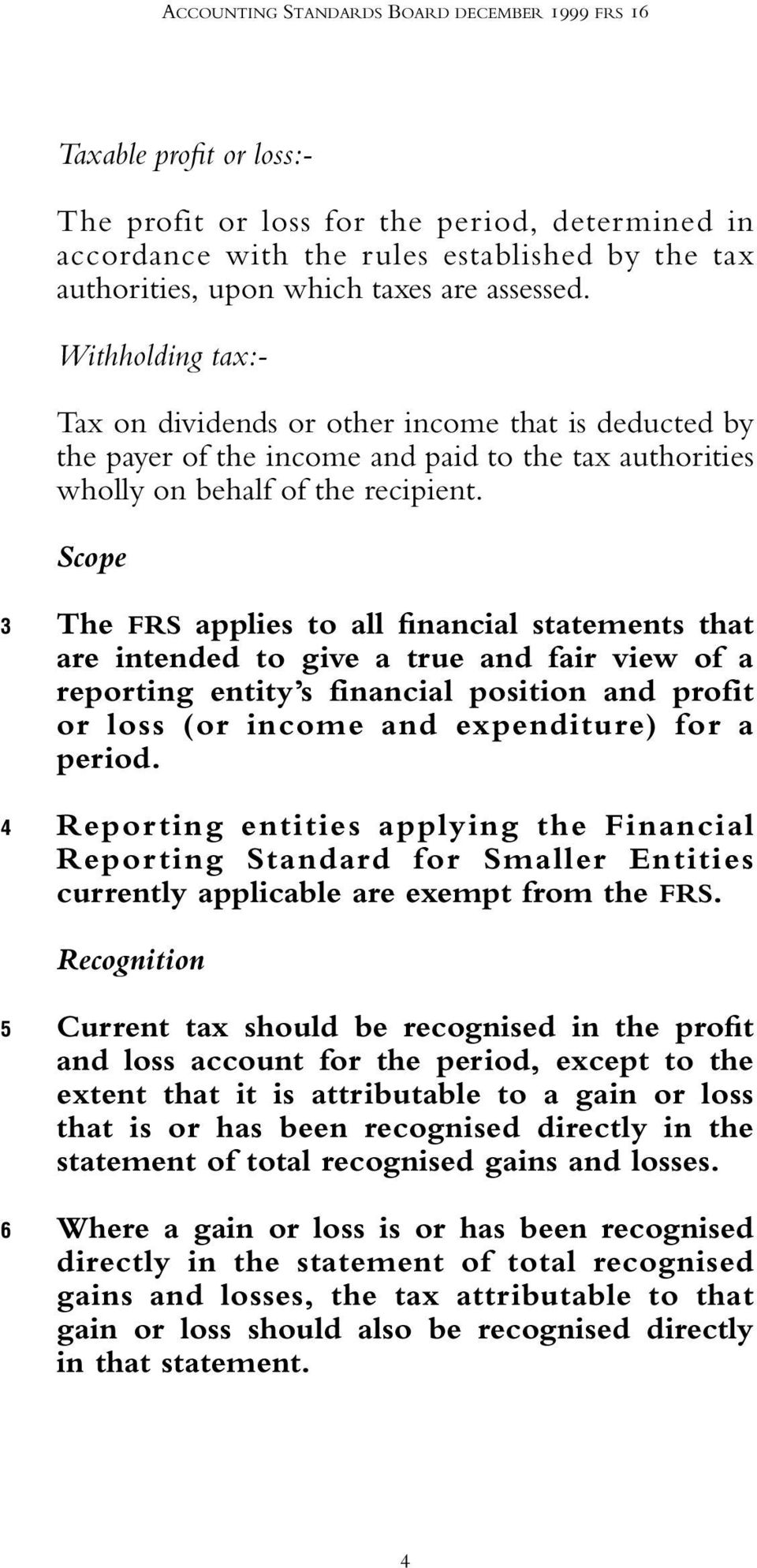 Scope 3 4 The FRS applies to all financial statements that are intended to give a true and fair view of a reporting entity s financial position and profit or loss (or income and expenditure) for a