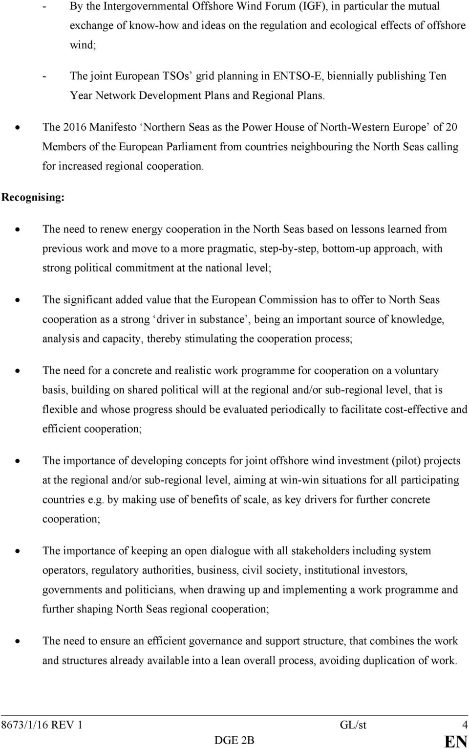 The 2016 Manifesto Northern Seas as the Power House of North-Western Europe of 20 Members of the European Parliament from countries neighbouring the North Seas calling for increased regional