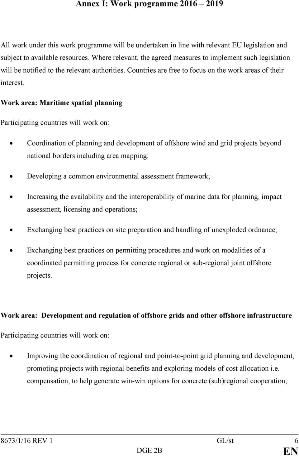 Work area: Maritime spatial planning Participating countries will work on: Coordination of planning and development of offshore wind and grid projects beyond national borders including area mapping;