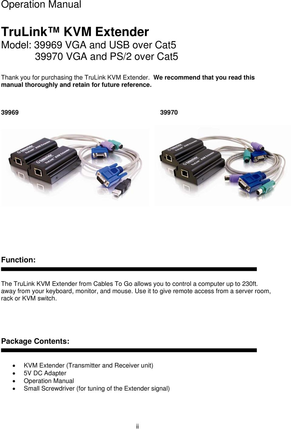 39969 39970 Function: The TruLink KVM Extender from Cables To Go allows you  to control