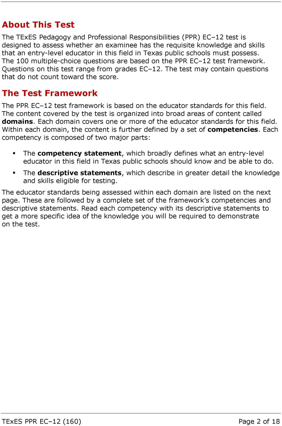The test may contain questions that do not count toward the score. The Test Framework The PPR EC 12 test framework is based on the educator standards for this field.