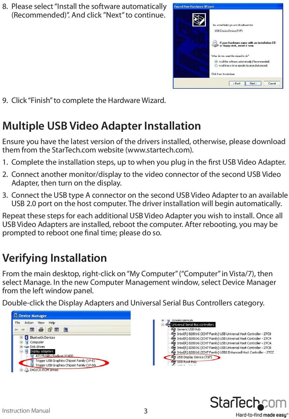 Complete the installation steps, up to when you plug in the first USB Video Adapter. 2.