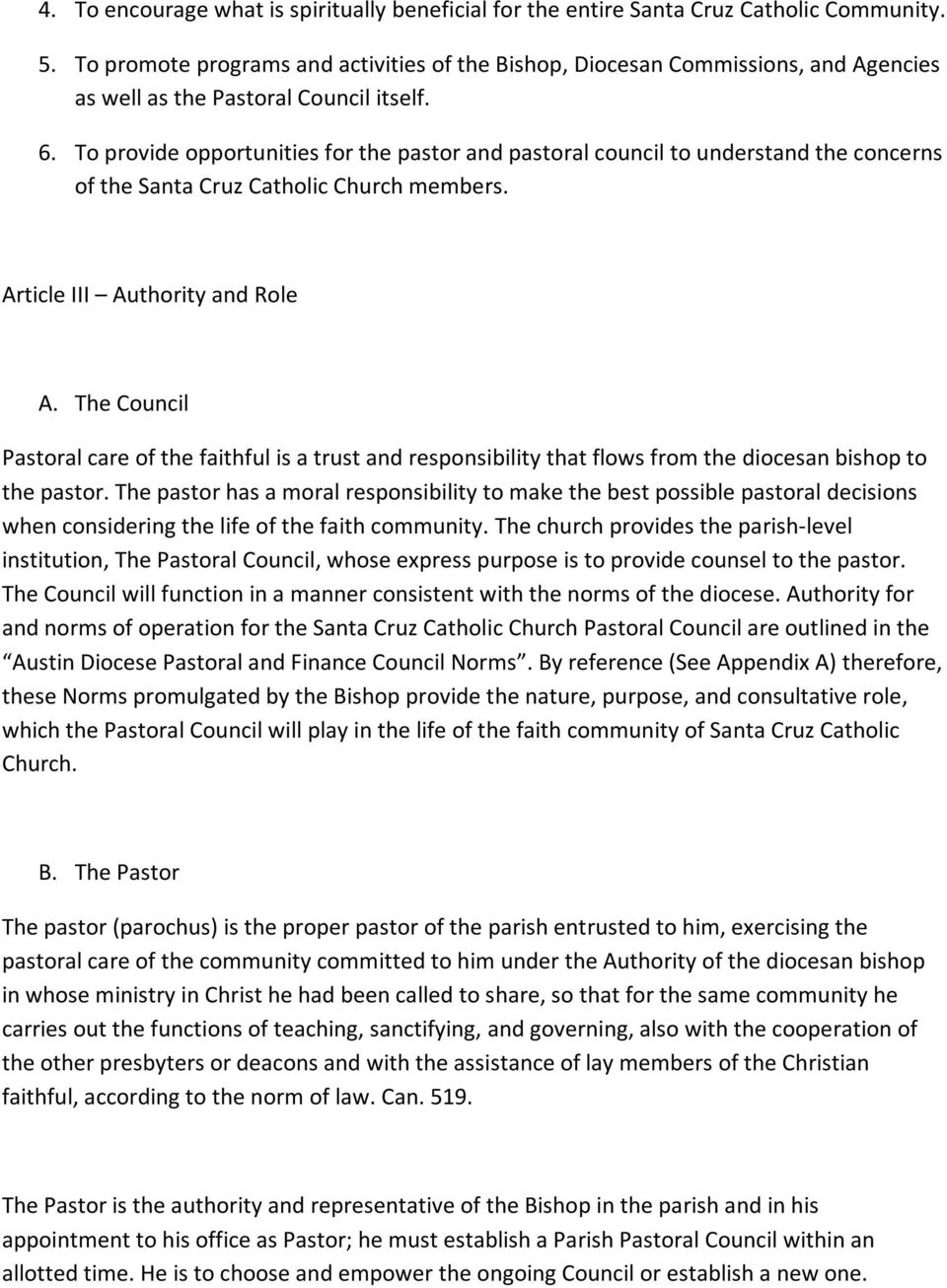 To provide opportunities for the pastor and pastoral council to understand the concerns of the Santa Cruz Catholic Church members. Article III Authority and Role A.