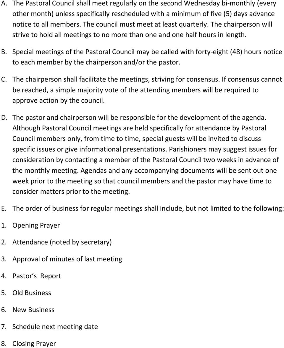 Special meetings of the Pastoral Council may be called with forty-eight (48) hours notice to each member by the chairperson and/or the pastor. C. The chairperson shall facilitate the meetings, striving for consensus.