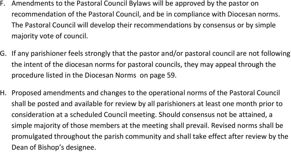 If any parishioner feels strongly that the pastor and/or pastoral council are not following the intent of the diocesan norms for pastoral councils, they may appeal through the procedure listed in the