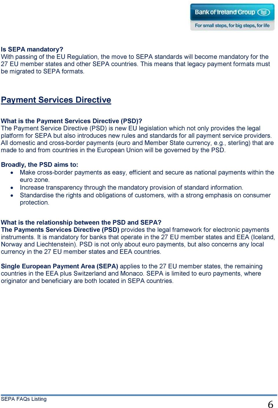 The Payment Service Directive (PSD) is new EU legislation which not only provides the legal platform for SEPA but also introduces new rules and standards for all payment service providers.