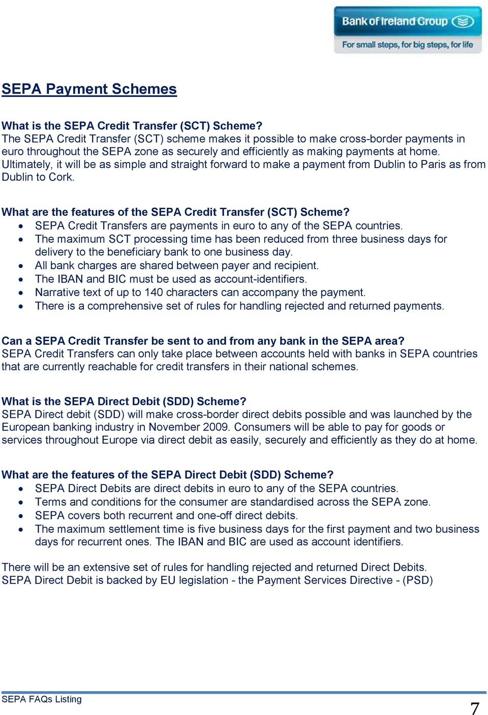 Ultimately, it will be as simple and straight forward to make a payment from Dublin to Paris as from Dublin to Cork. What are the features of the SEPA Credit Transfer (SCT) Scheme?
