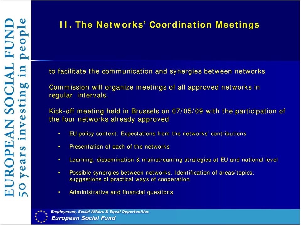 Kick-off meeting held in Brussels on 07/05/09 with the participation of the four networks already approved EU policy context: Expectations from the