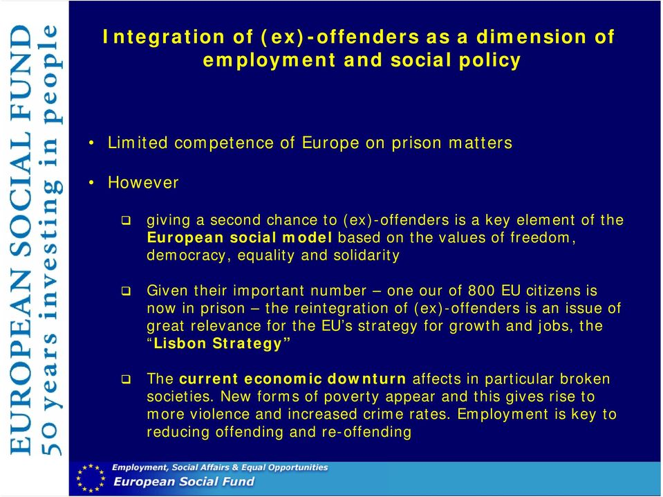 prison the reintegration of (ex)-offenders is an issue of great relevance for the EU s strategy for growth and jobs, the Lisbon Strategy The current economic downturn affects