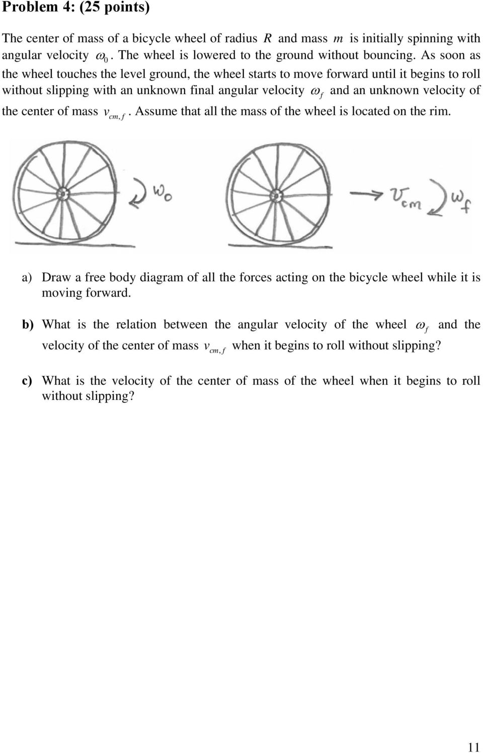 mass v f. Assume that all the mass of the wheel is located on the im., a) Daw a fee body diagam of all the foces acting on the bicycle wheel while it is moving fowad.