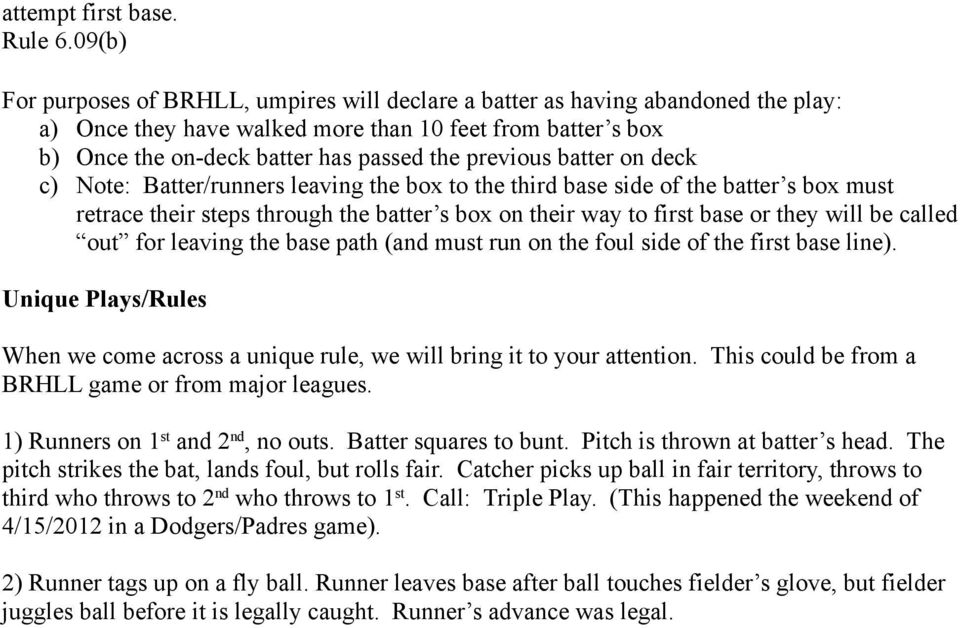 previous batter on deck c) Note: Batter/runners leaving the box to the third base side of the batter s box must retrace their steps through the batter s box on their way to first base or they will be