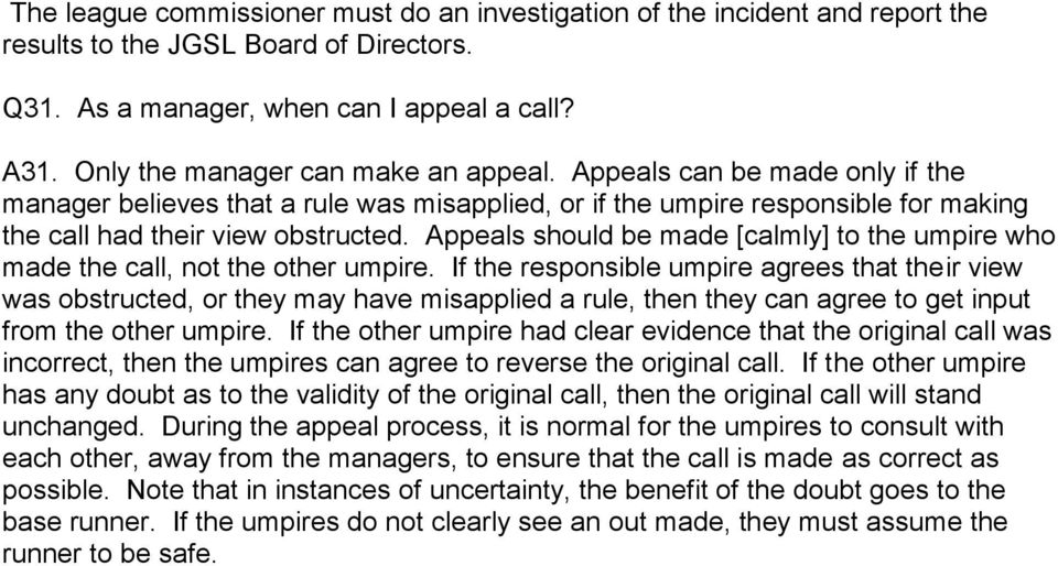 Appeals should be made [calmly] to the umpire who made the call, not the other umpire.