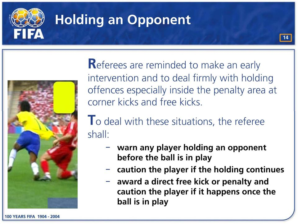 To deal with these situations, the referee shall: warn any player holding an opponent before the ball is in