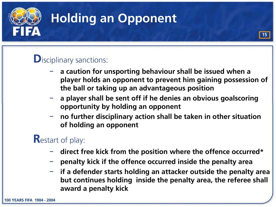 shall be taken in other situation of holding an opponent Restart of play: direct free kick from the position where the offence occurred* penalty kick if the offence
