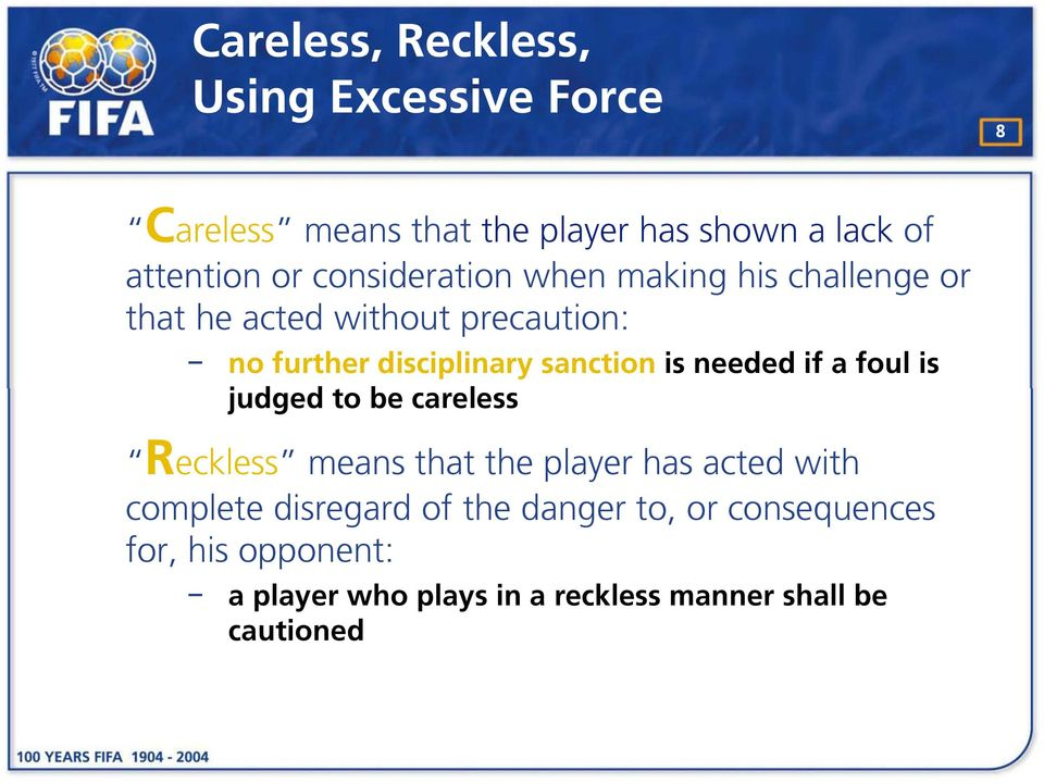is needed if a foul is judged to be careless Reckless means that the player has acted with complete disregard