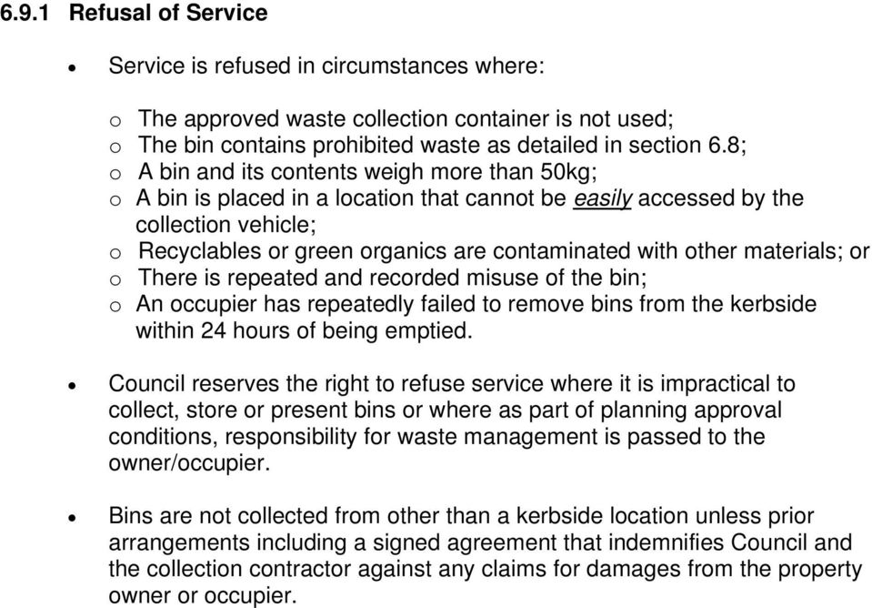 materials; or o There is repeated and recorded misuse of the bin; o An occupier has repeatedly failed to remove bins from the kerbside within 24 hours of being emptied.