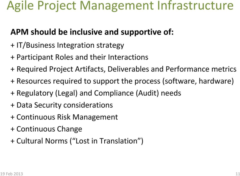 required to support the process (software, hardware) + Regulatory (Legal) and Compliance (Audit) needs + Data Security