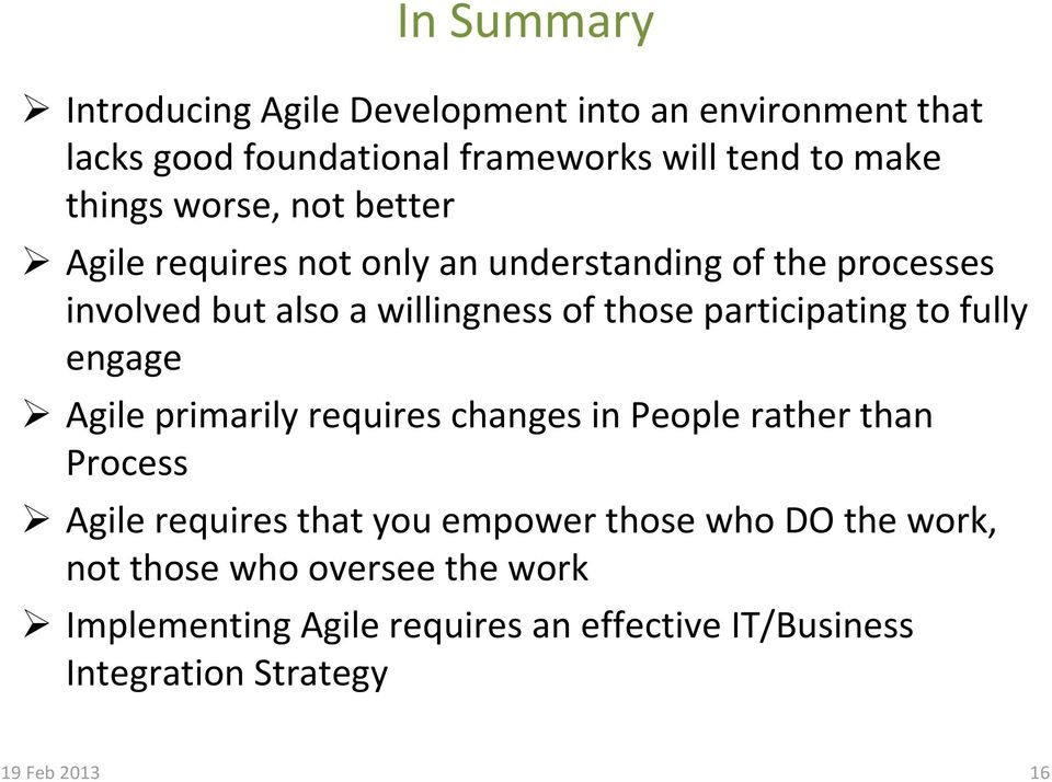 participating to fully engage Agile primarily requires changes in People rather than Process Agile requires that you empower