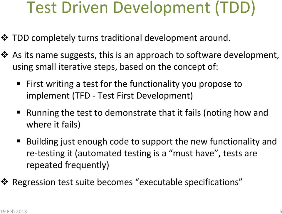 the functionality you propose to implement (TFD Test First Development) Running the test to demonstrate that it fails (noting how and where it