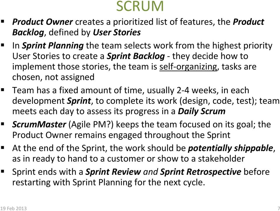 to complete its work (design, code, test); team meets each day to assess its progress in a Daily Scrum ScrumMaster (Agile PM?