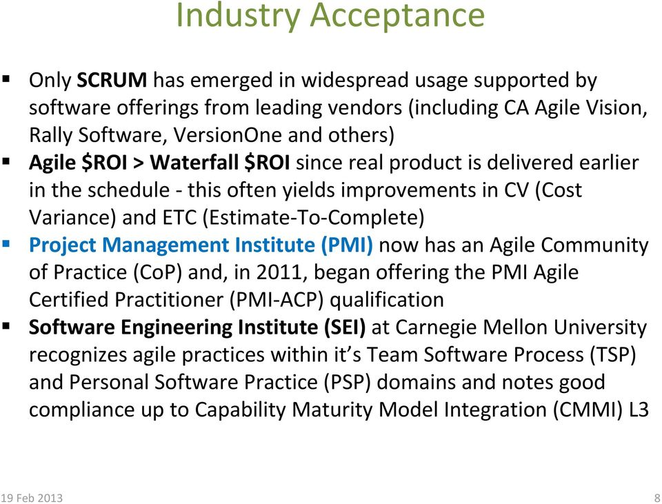 an Agile Community of Practice (CoP) and, in 2011, began offering the PMI Agile Certified Practitioner (PMI ACP) qualification Software Engineering Institute (SEI) at Carnegie Mellon University