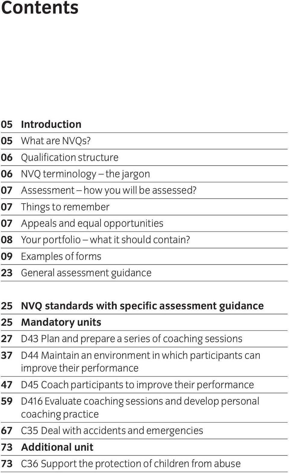 09 Examples of forms 23 General assessment guidance 25 NVQ standards with specific assessment guidance 25 Mandatory units 27 D43 Plan and prepare a series of coaching sessions 37 D44