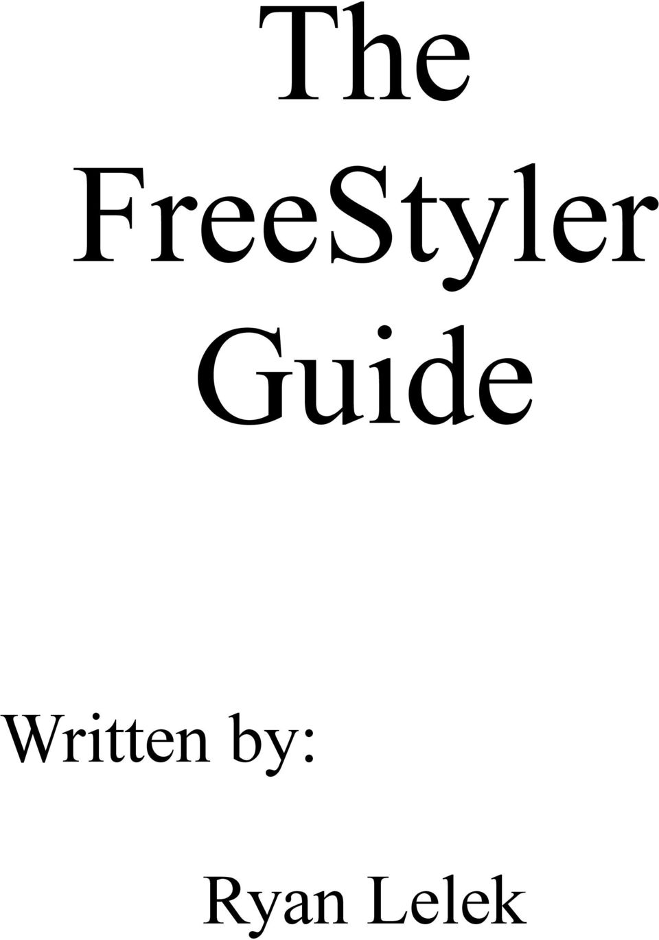 The FreeStyler Guide  Written by: Ryan Lelek - PDF