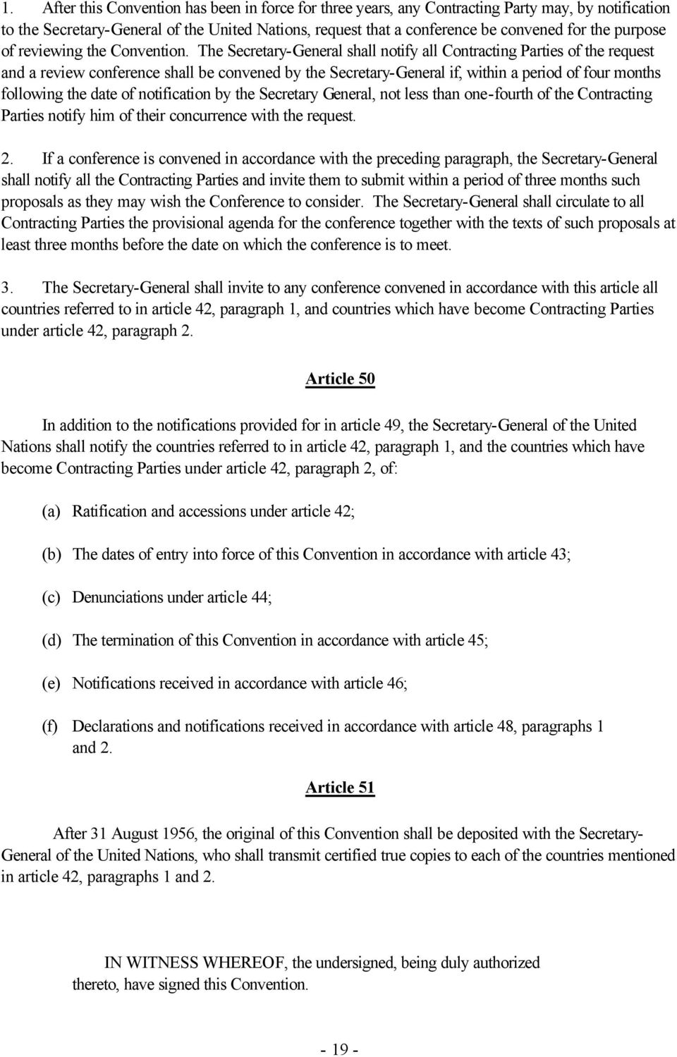 The Secretary-General shall notify all Contracting Parties of the request and a review conference shall be convened by the Secretary-General if, within a period of four months following the date of