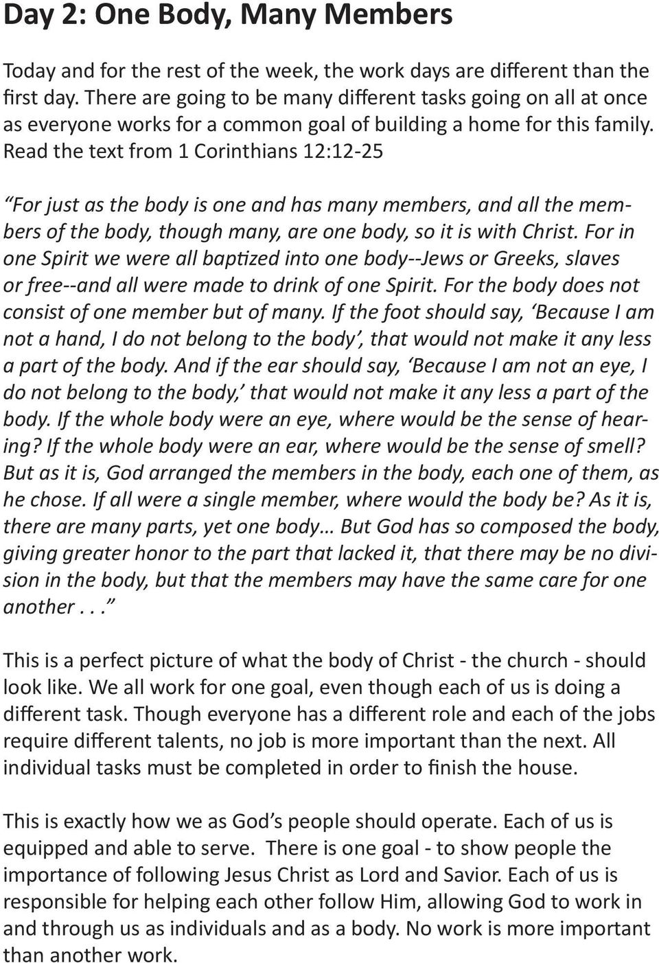 Read the text from 1 Corinthians 12:12-25 For just as the body is one and has many members, and all the members of the body, though many, are one body, so it is with Christ.