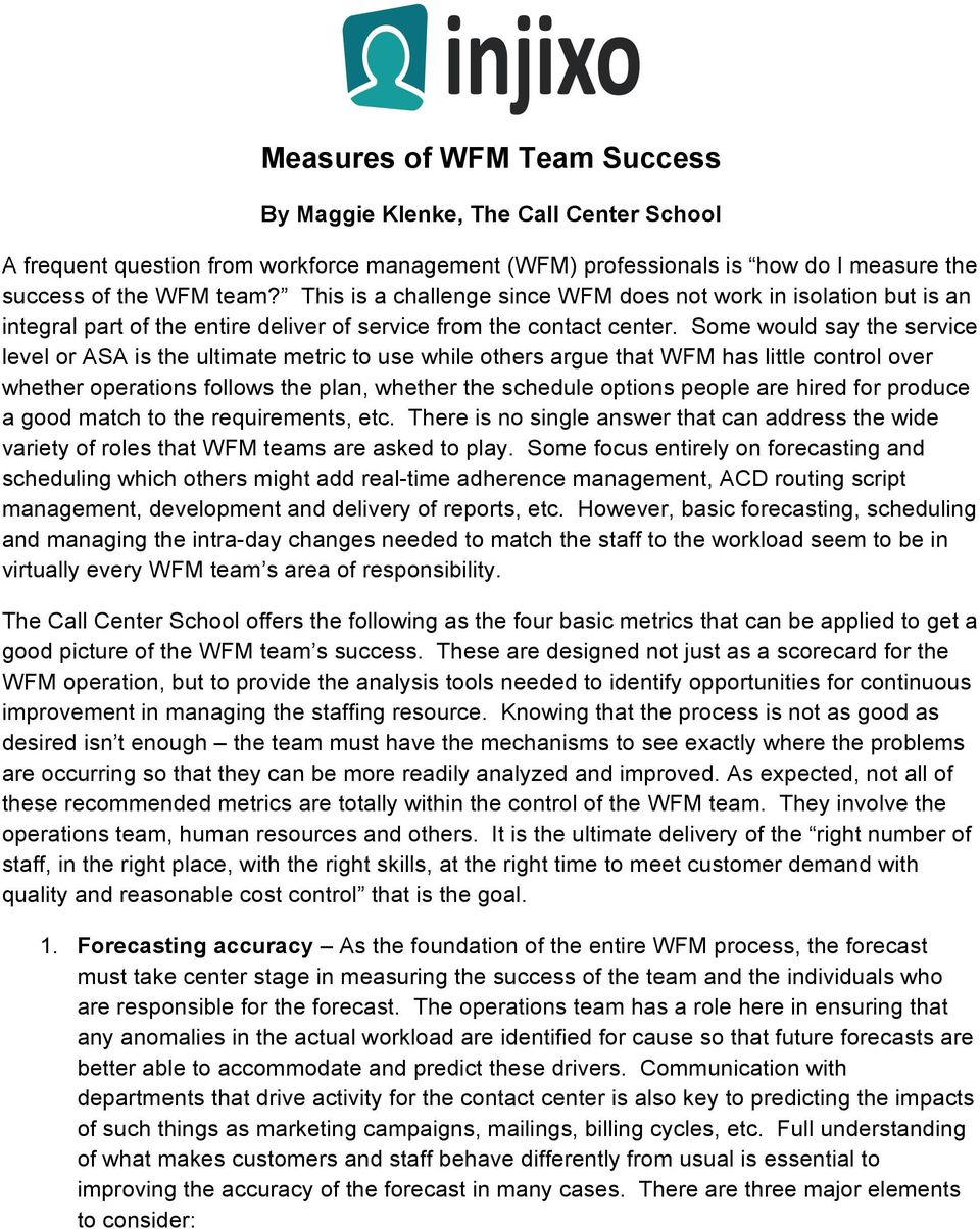Some would say the service level or ASA is the ultimate metric to use while others argue that WFM has little control over whether operations follows the plan, whether the schedule options people are