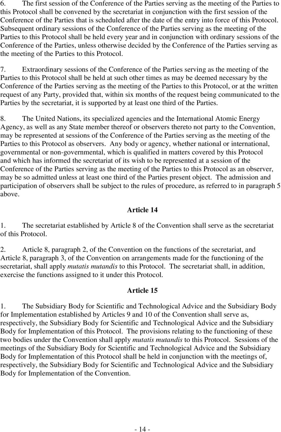 Subsequent ordinary sessions of the Conference of the Parties serving as the meeting of the Parties to this Protocol shall be held every year and in conjunction with ordinary sessions of the