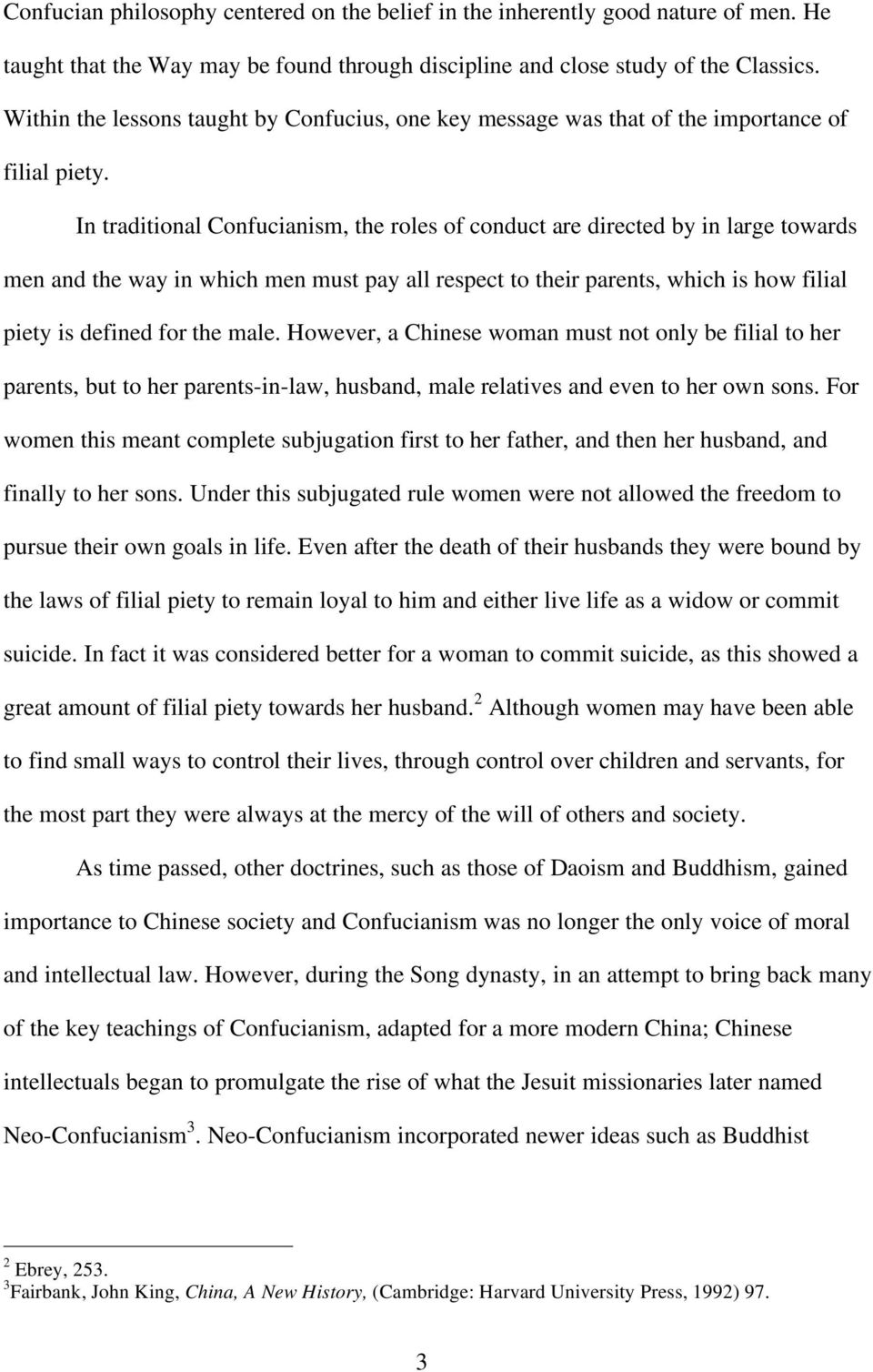 In traditional Confucianism, the roles of conduct are directed by in large towards men and the way in which men must pay all respect to their parents, which is how filial piety is defined for the