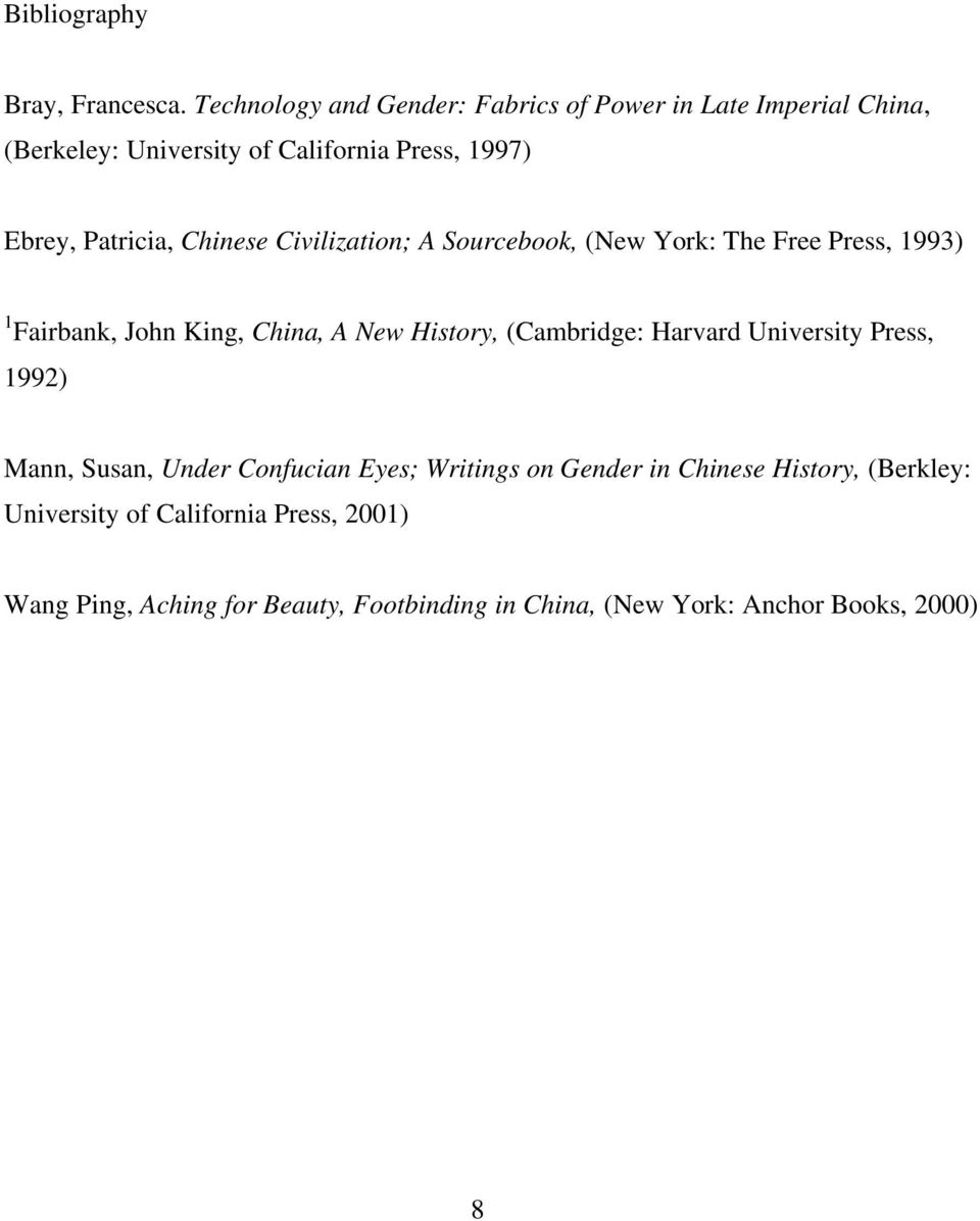 Chinese Civilization; A Sourcebook, (New York: The Free Press, 1993) 1 Fairbank, John King, China, A New History, (Cambridge: