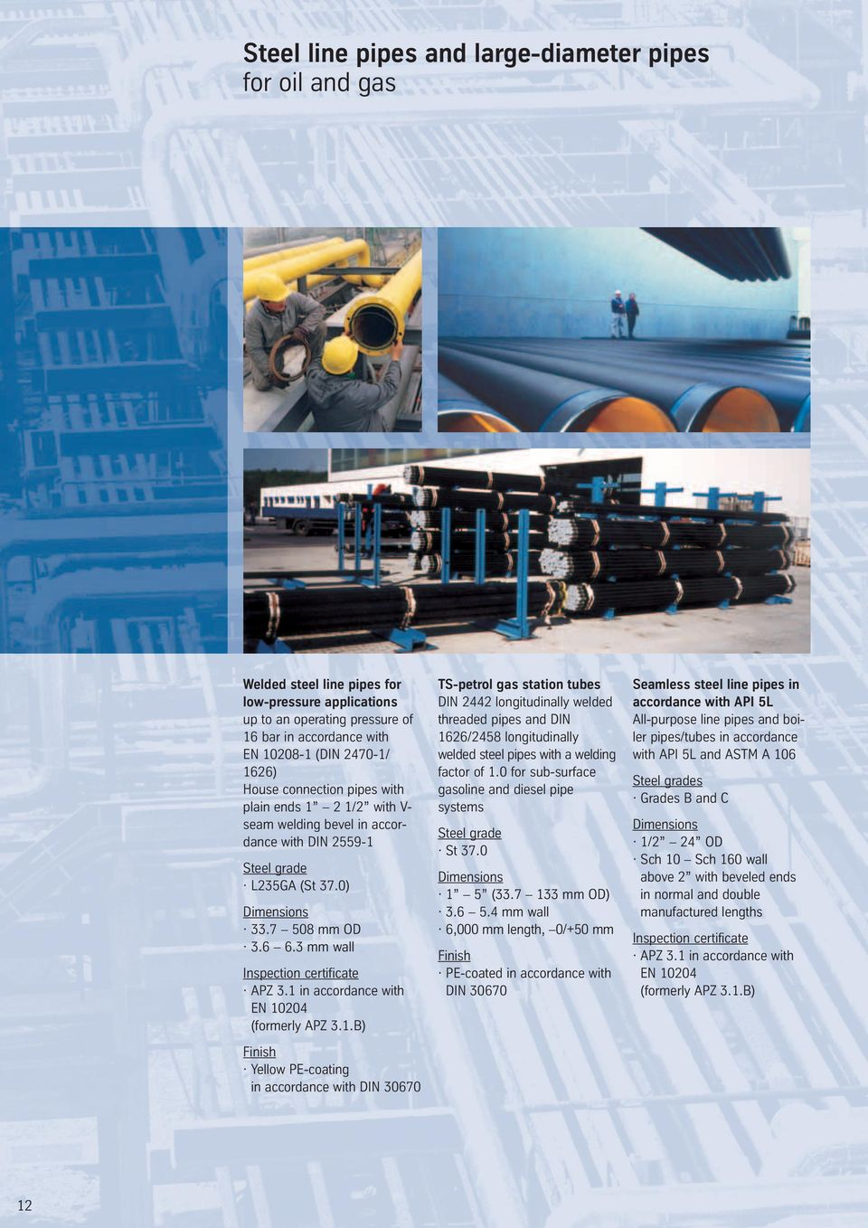 Carbon and stainless steel pipes for the transportation of