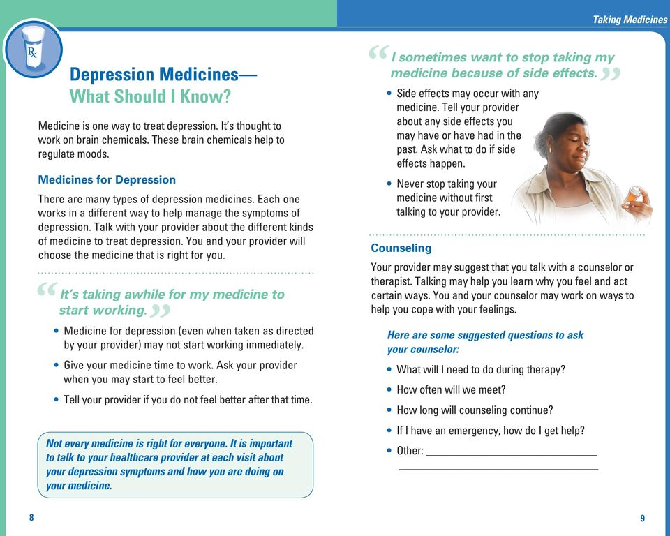 Talk with your provider about the different kinds of medicine to treat depression. You and your provider will choose the medicine that is right for you.