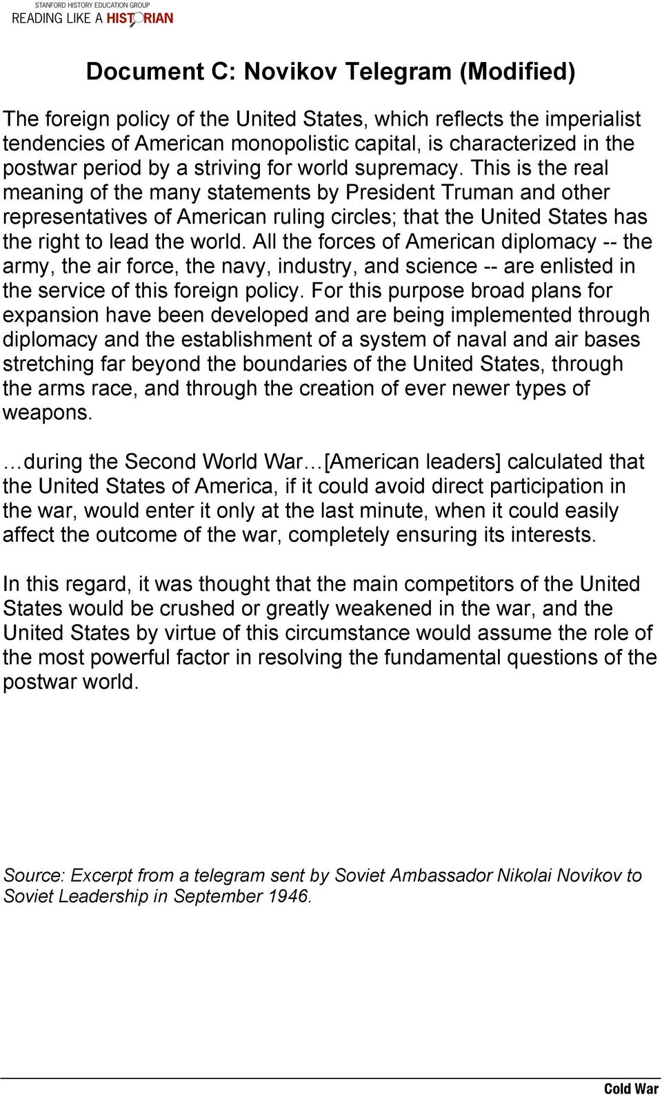 This is the real meaning of the many statements by President Truman and other representatives of American ruling circles; that the United States has the right to lead the world.