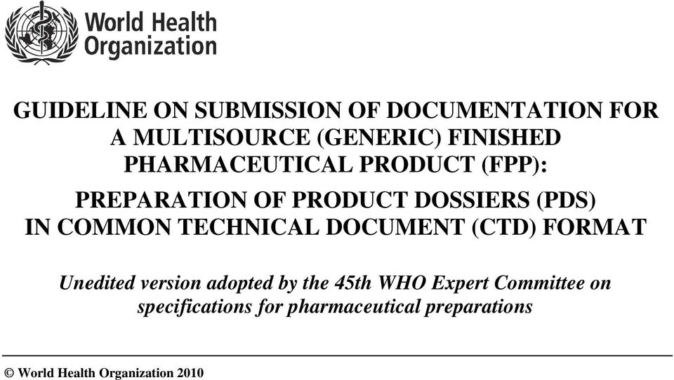 TECHNICAL DOCUMENT (CTD) FORMAT Unedited version adopted by the 45th WHO Expert