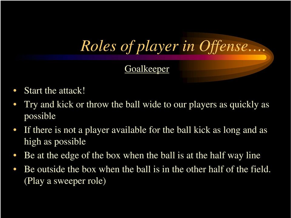 player available for the ball kick as long and as high as possible Be at the edge of the box