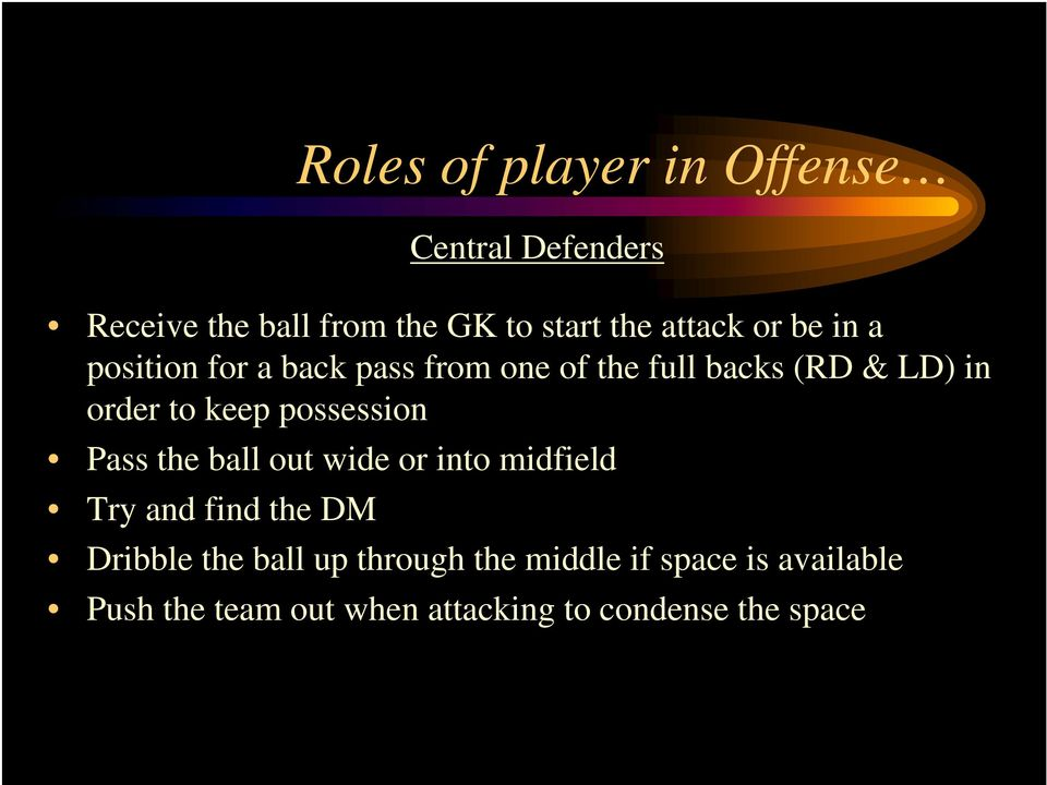 keep possession Pass the ball out wide or into midfield Try and find the DM Dribble the ball