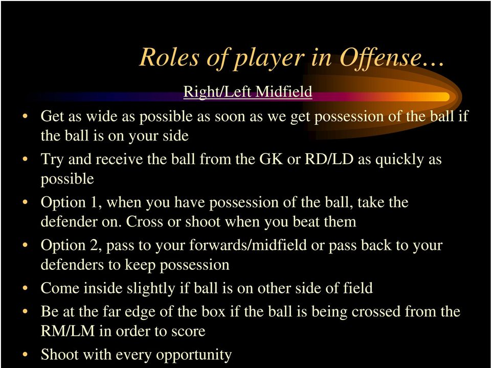 Cross or shoot when you beat them Option 2, pass to your forwards/midfield or pass back to your defenders to keep possession Come inside