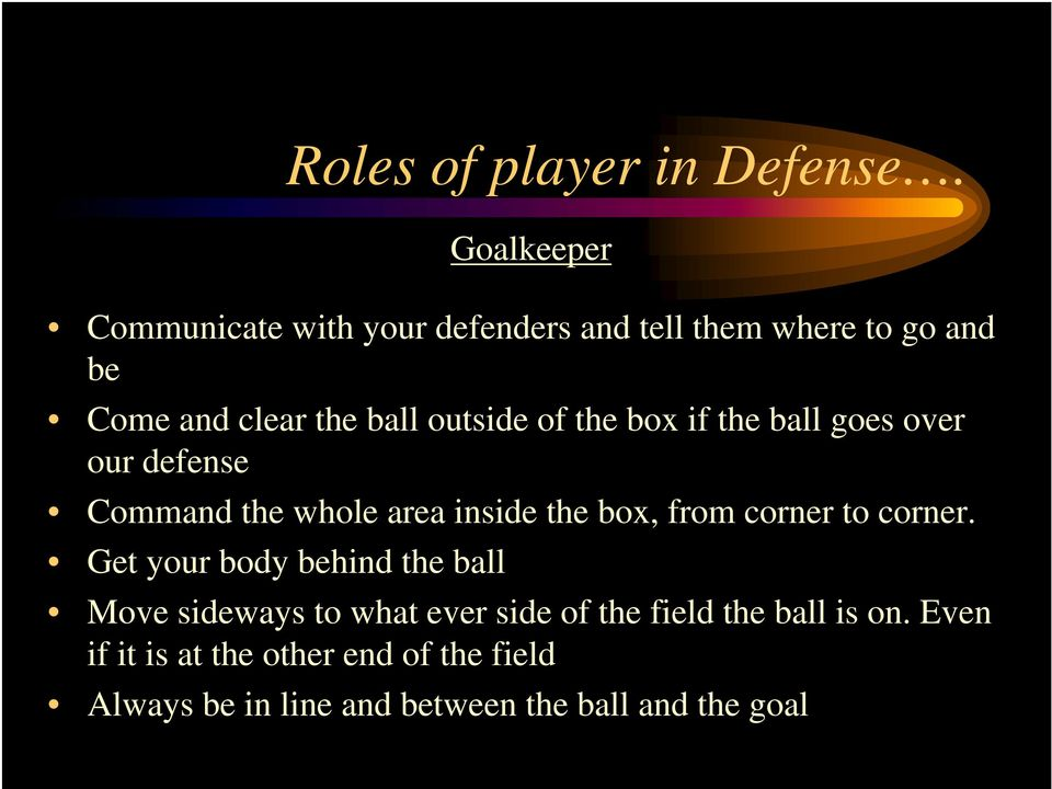 of the box if the ball goes over our defense Command the whole area inside the box, from corner to corner.