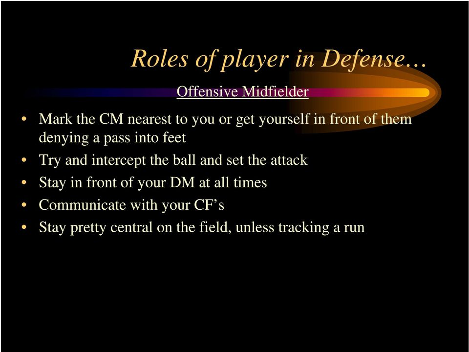 intercept the ball and set the attack Stay in front of your DM at all