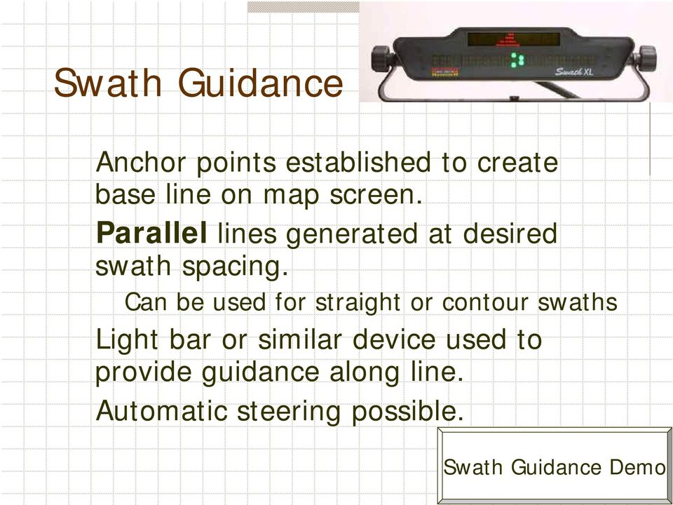 Can be used for straight or contour swaths Light bar or similar device