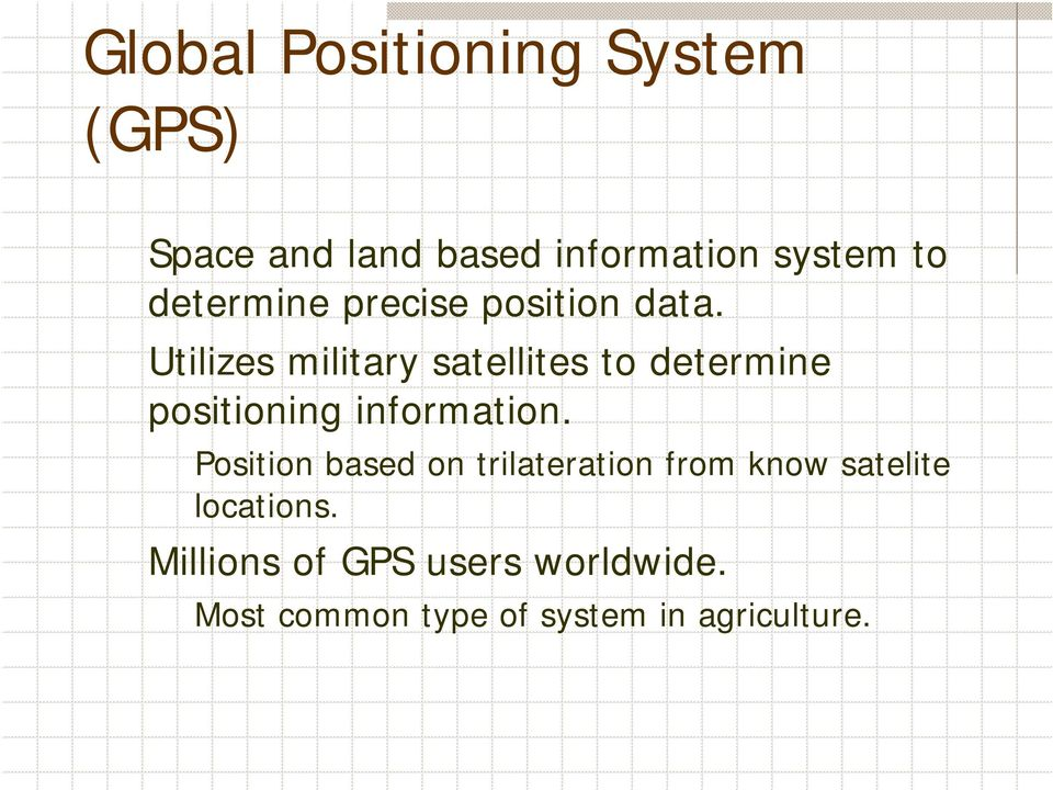 Utilizes military satellites to determine positioning information.