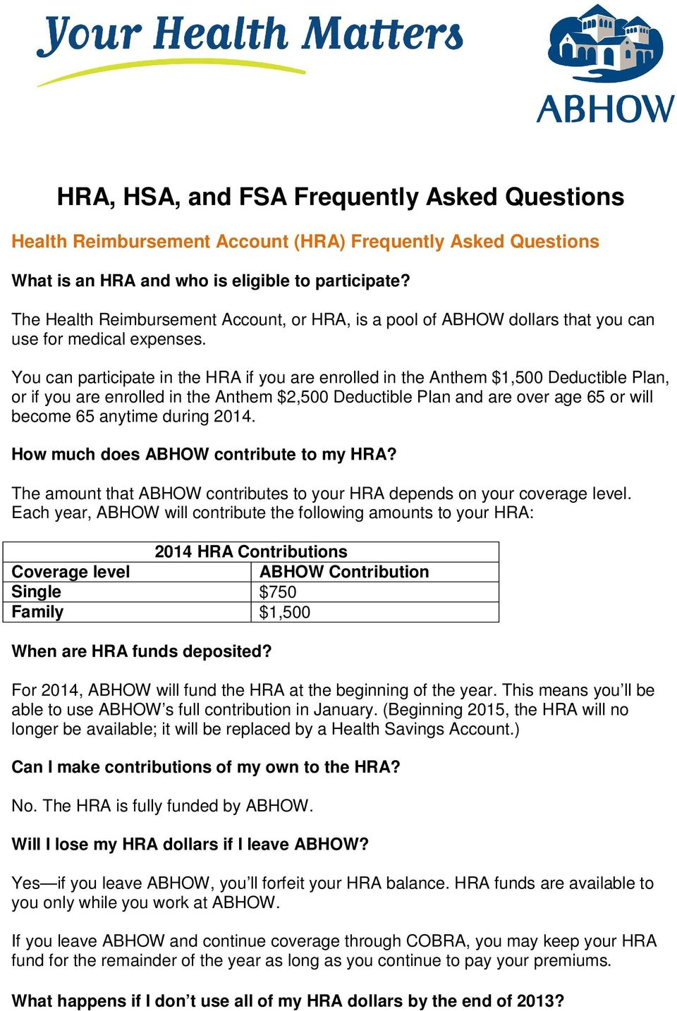 You can participate in the HRA if you are enrolled in the Anthem $1,500 Deductible Plan, or if you are enrolled in the Anthem $2,500 Deductible Plan and are over age 65 or will become 65 anytime