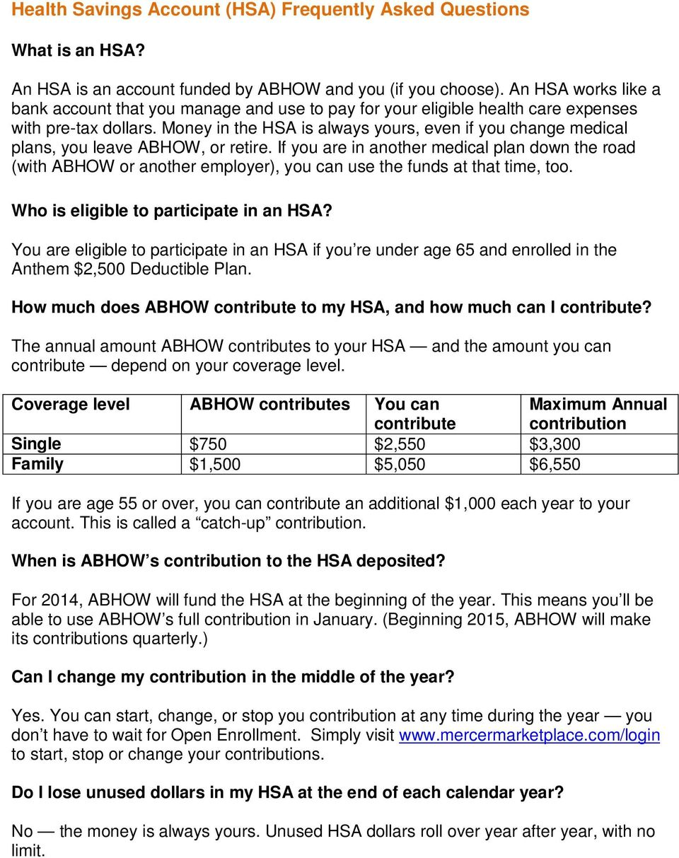 Money in the HSA is always yours, even if you change medical plans, you leave ABHOW, or retire.